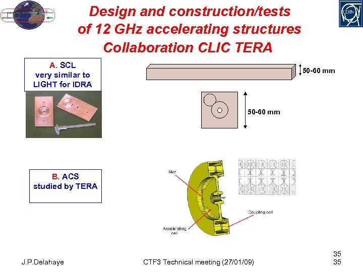 Design and construction/tests of 12 GHz accelerating structures Collaboration CLIC TERA A. SCL very