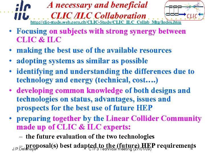 A necessary and beneficial CLIC /ILC Collaboration http: //clic-study. web. cern. ch/CLIC-Study/CLIC_ILC_Collab_Mtg/Index. htm •
