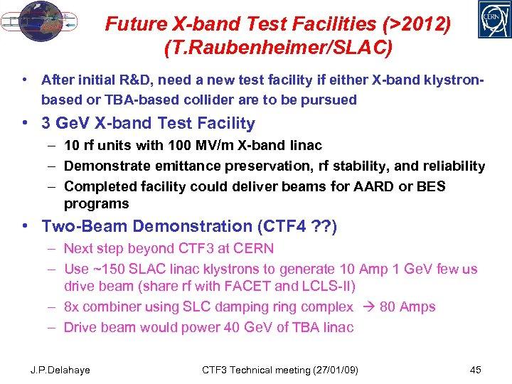 Future X-band Test Facilities (>2012) (T. Raubenheimer/SLAC) • After initial R&D, need a new