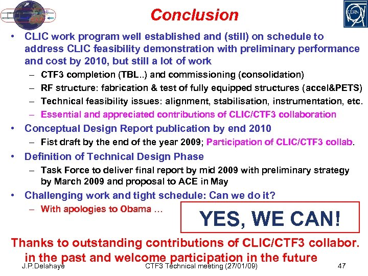 Conclusion • CLIC work program well established and (still) on schedule to address CLIC