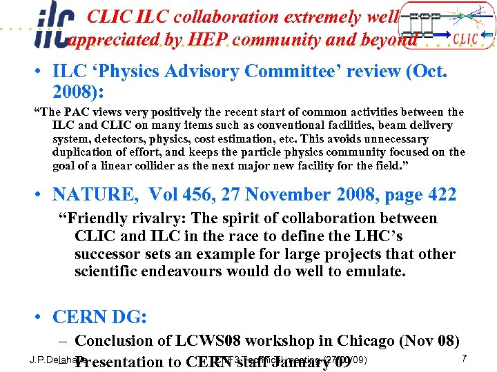 CLIC ILC collaboration extremely well appreciated by HEP community and beyond • ILC 'Physics
