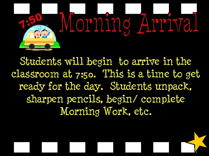 Students will begin to arrive in the classroom at 7: 50. This is a