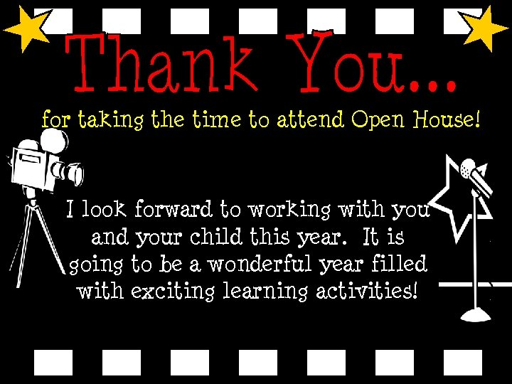 for taking the time to attend Open House! I look forward to working with