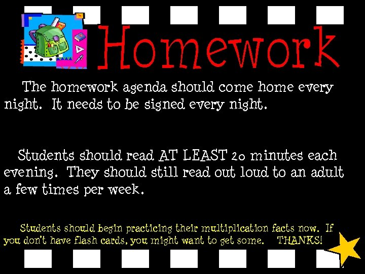 The homework agenda should come home every night. It needs to be signed every