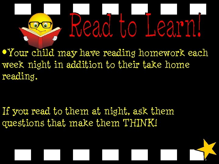 • Your child may have reading homework each week night in addition to