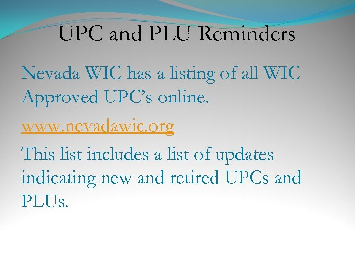 UPC and PLU Reminders Nevada WIC has a listing of all WIC Approved UPC's