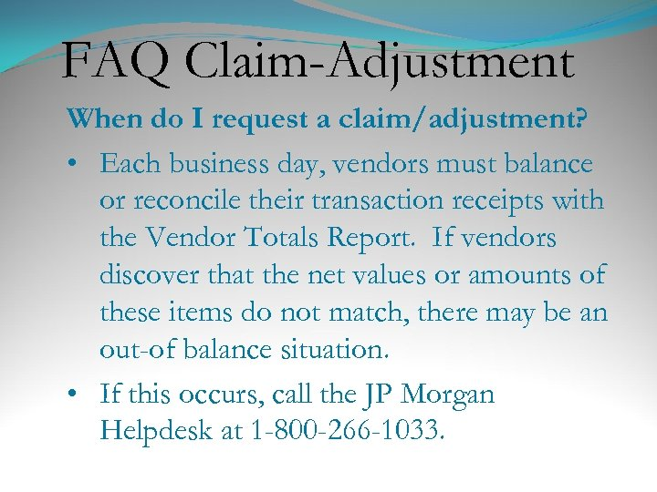 FAQ Claim-Adjustment When do I request a claim/adjustment? • Each business day, vendors must