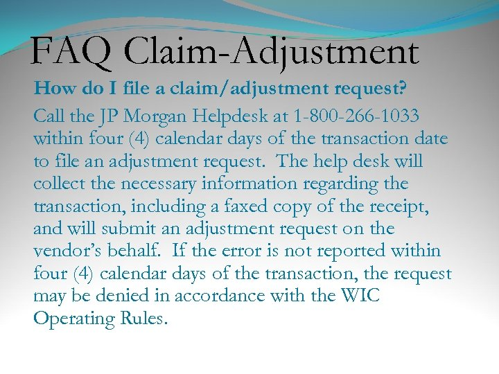FAQ Claim-Adjustment How do I file a claim/adjustment request? Call the JP Morgan Helpdesk