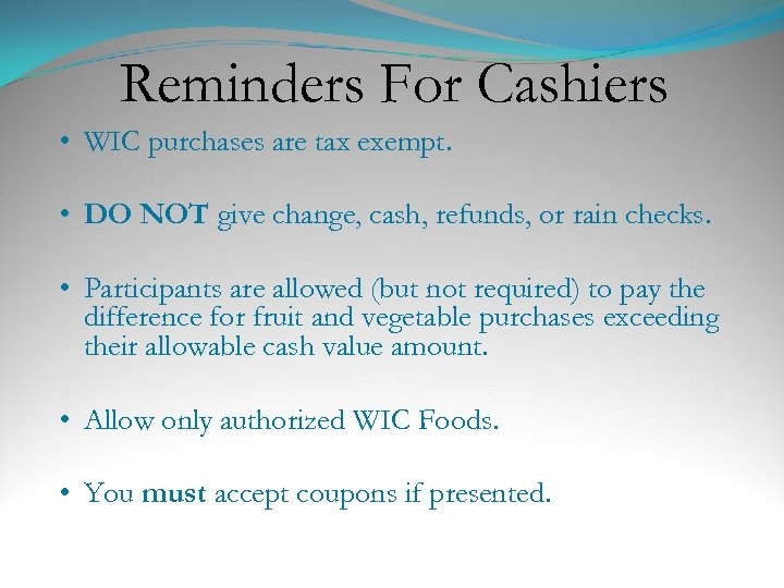 Reminders For Cashiers • WIC purchases are tax exempt. • DO NOT give change,