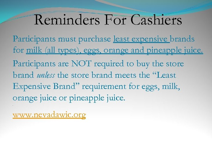 Reminders For Cashiers Participants must purchase least expensive brands for milk (all types), eggs,
