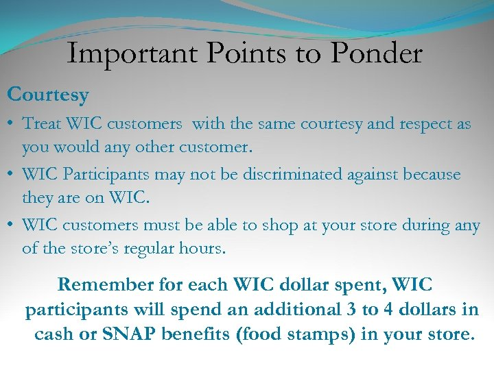 Important Points to Ponder Courtesy • Treat WIC customers with the same courtesy and