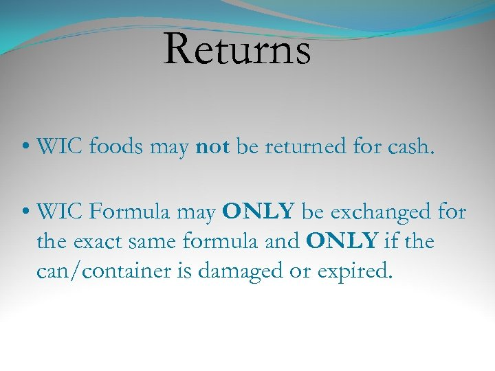 Returns • WIC foods may not be returned for cash. • WIC Formula may