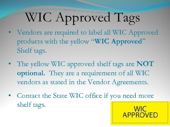 WIC Approved Tags • Vendors are required to label all WIC Approved products with