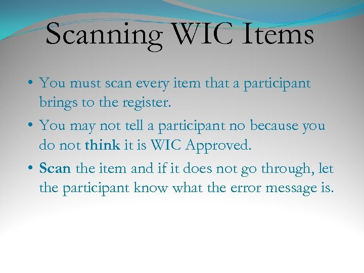Scanning WIC Items • You must scan every item that a participant brings to