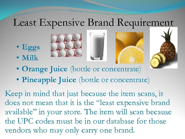Least Expensive Brand Requirement • • Eggs Milk Orange Juice (bottle or concentrate) Pineapple