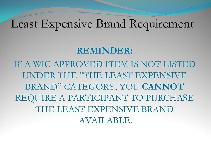Least Expensive Brand Requirement REMINDER: IF A WIC APPROVED ITEM IS NOT LISTED UNDER