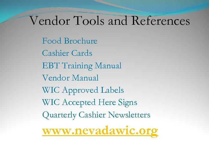 Vendor Tools and References Food Brochure Cashier Cards EBT Training Manual Vendor Manual WIC