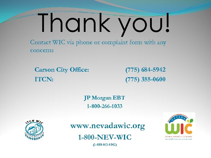 Thank you! Contact WIC via phone or complaint form with any concerns Carson City
