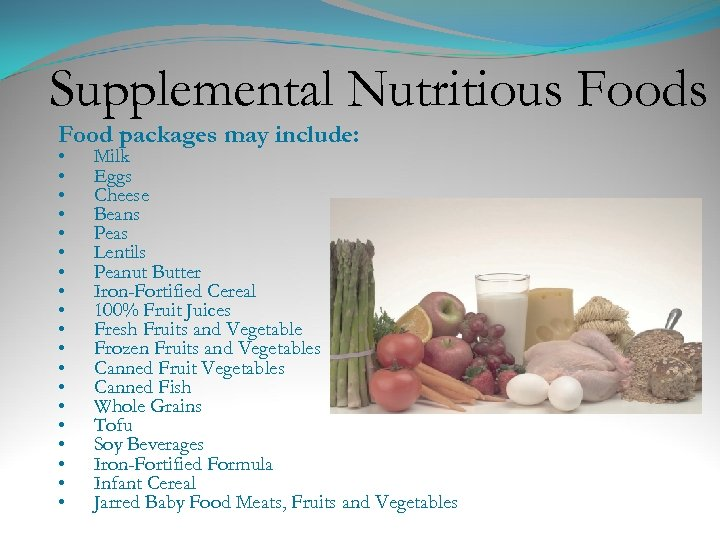 Supplemental Nutritious Food packages may include: • • • • • Milk Eggs Cheese