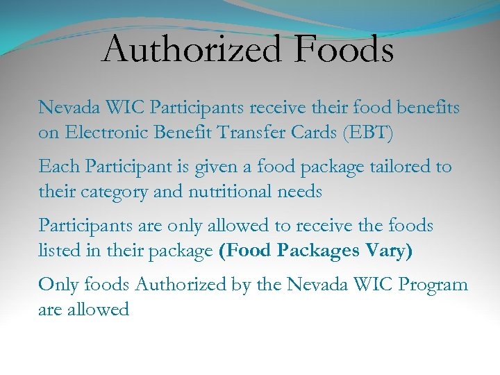 Authorized Foods Nevada WIC Participants receive their food benefits on Electronic Benefit Transfer Cards