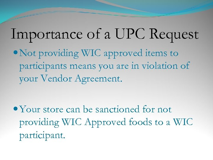 Importance of a UPC Request Not providing WIC approved items to participants means you