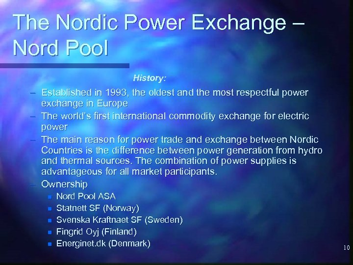 The Nordic Power Exchange – Nord Pool History: – Established in 1993, the oldest