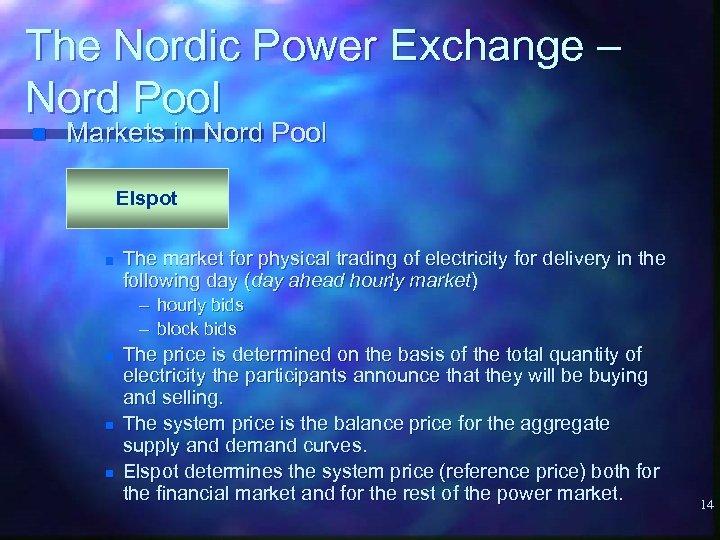 The Nordic Power Exchange – Nord Pool n Markets in Nord Pool Elspot n