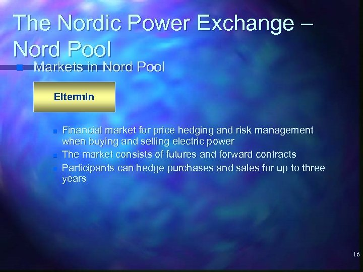 The Nordic Power Exchange – Nord Pool n Markets in Nord Pool Eltermin n