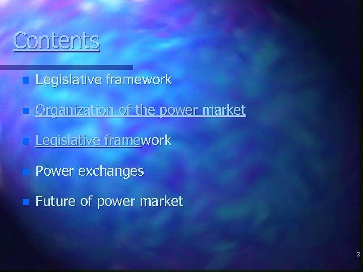 Contents n Legislative framework n Organization of the power market n Legislative framework n