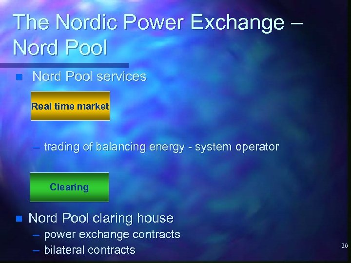 The Nordic Power Exchange – Nord Pool n Nord Pool services Real time market