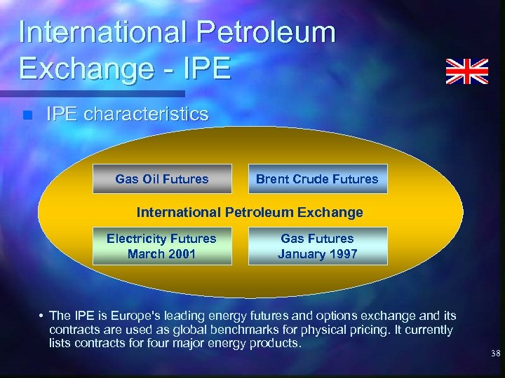 International Petroleum Exchange - IPE n IPE characteristics Gas Oil Futures Brent Crude Futures