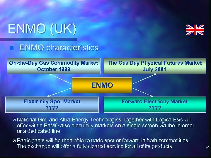ENMO (UK) n ENMO characteristics On-the-Day Gas Commodity Market October 1999 The Gas Day