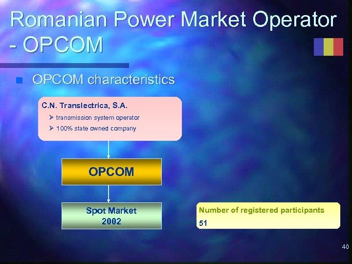 Romanian Power Market Operator - OPCOM n OPCOM characteristics C. N. Translectrica, S. A.