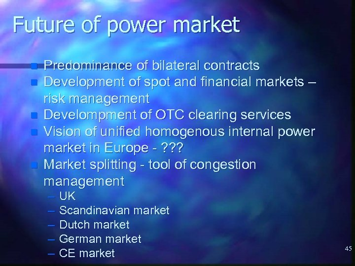 Future of power market n n n Predominance of bilateral contracts Development of spot