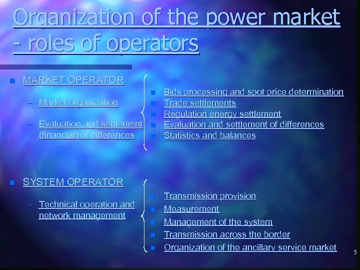 Organization of the power market - roles of operators n MARKET OPERATOR n –