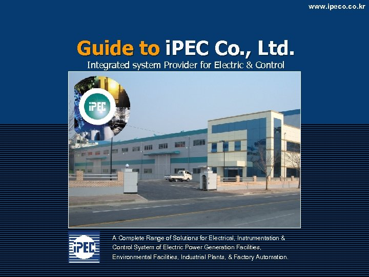 www. ipeco. kr Guide to i. PEC Co. , Ltd. Integrated system Provider for