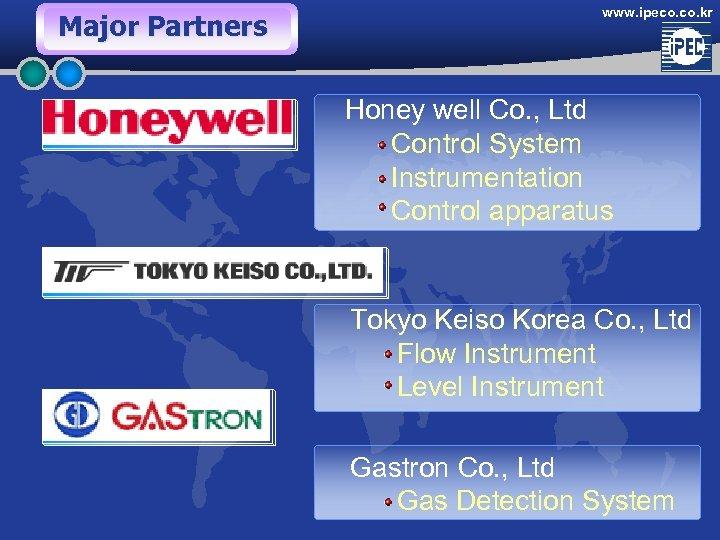 Major Partners www. ipeco. kr Honey well Co. , Ltd Control System Instrumentation Control