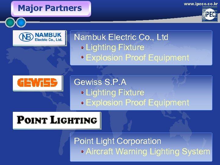 Major Partners www. ipeco. kr Nambuk Electric Co. , Ltd Lighting Fixture Explosion Proof