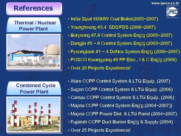 www. ipeco. kr References Thermal / Nuclear Power Plant • India Sipat 660 MW