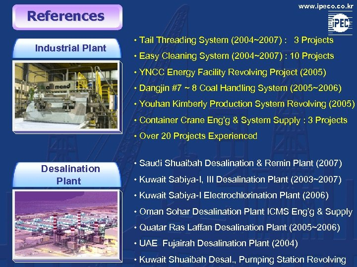 www. ipeco. kr References Industrial Plant • Tail Threading System (2004~2007) : 3 Projects