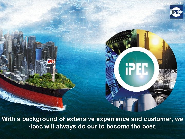 www. ipeco. kr With a background of extensive experrence and customer, we -Ipec will