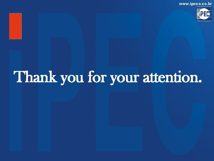 www. ipeco. kr Thank you for your attention.