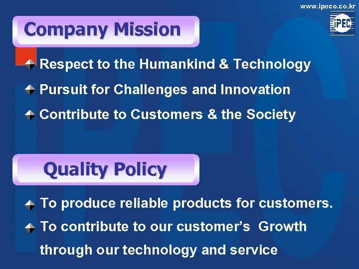 www. ipeco. kr Company Mission Respect to the Humankind & Technology Pursuit for Challenges