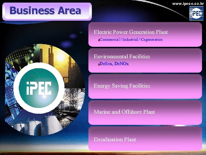 www. ipeco. kr Business Area Electric Power Generation Plant Commercial / Industrial / Cogeneration