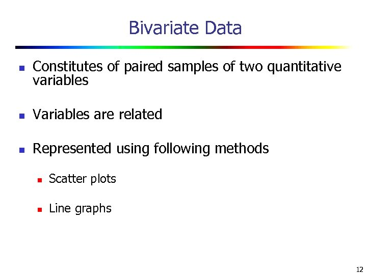 Bivariate Data n Constitutes of paired samples of two quantitative variables n Variables are
