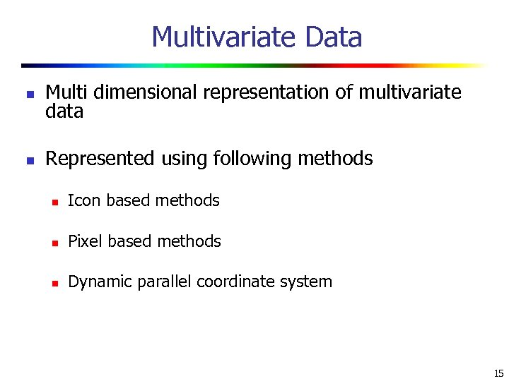 Multivariate Data n Multi dimensional representation of multivariate data n Represented using following methods