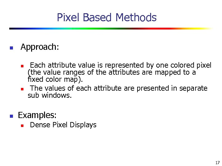 Pixel Based Methods n Approach: n n n Each attribute value is represented by