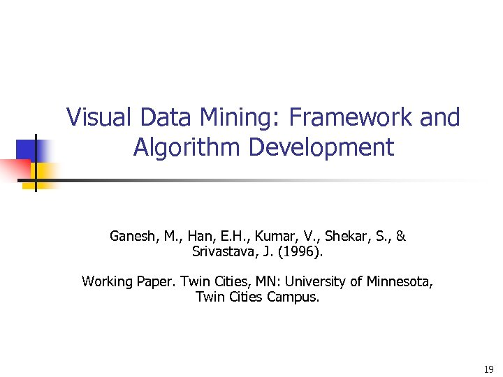 Visual Data Mining: Framework and Algorithm Development Ganesh, M. , Han, E. H. ,