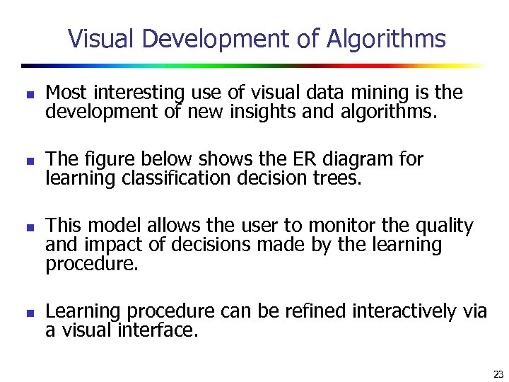 Visual Development of Algorithms n Most interesting use of visual data mining is the