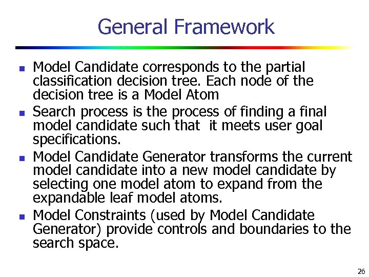 General Framework n n Model Candidate corresponds to the partial classification decision tree. Each